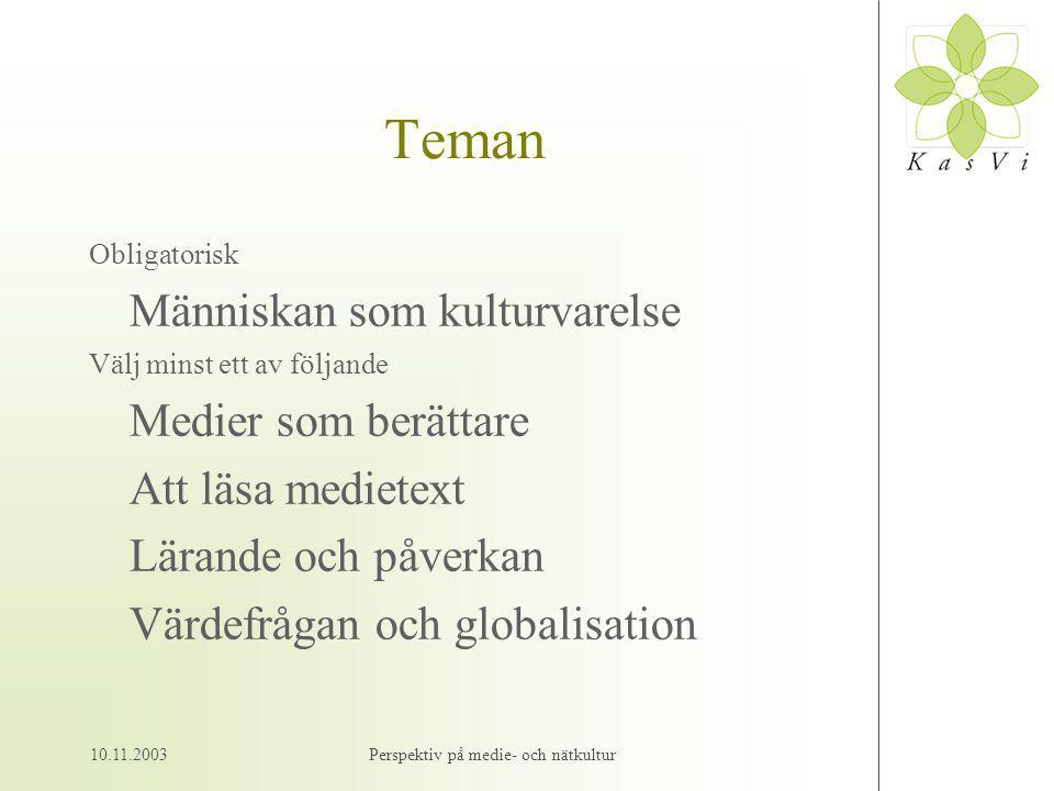 10.11.2003Perspektiv på medie- och nätkultur Teman Obligatorisk Människan som kulturvarelse Välj minst ett av följande Medier som berättare Att läsa medietext Lärande och påverkan Värdefrågan och globalisation
