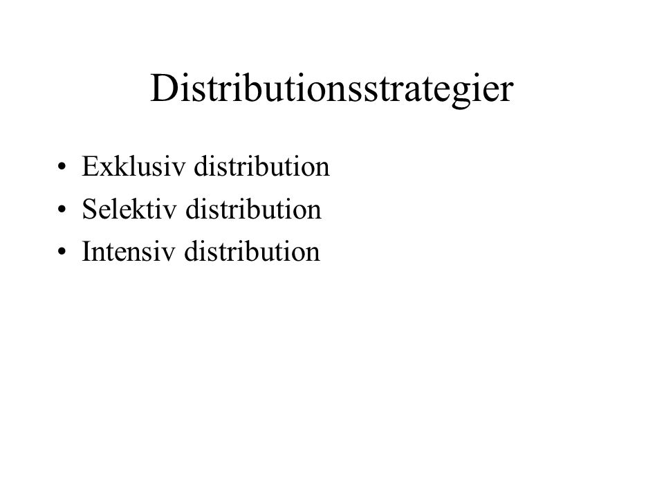Distributionsstrategier Exklusiv distribution Selektiv distribution Intensiv distribution
