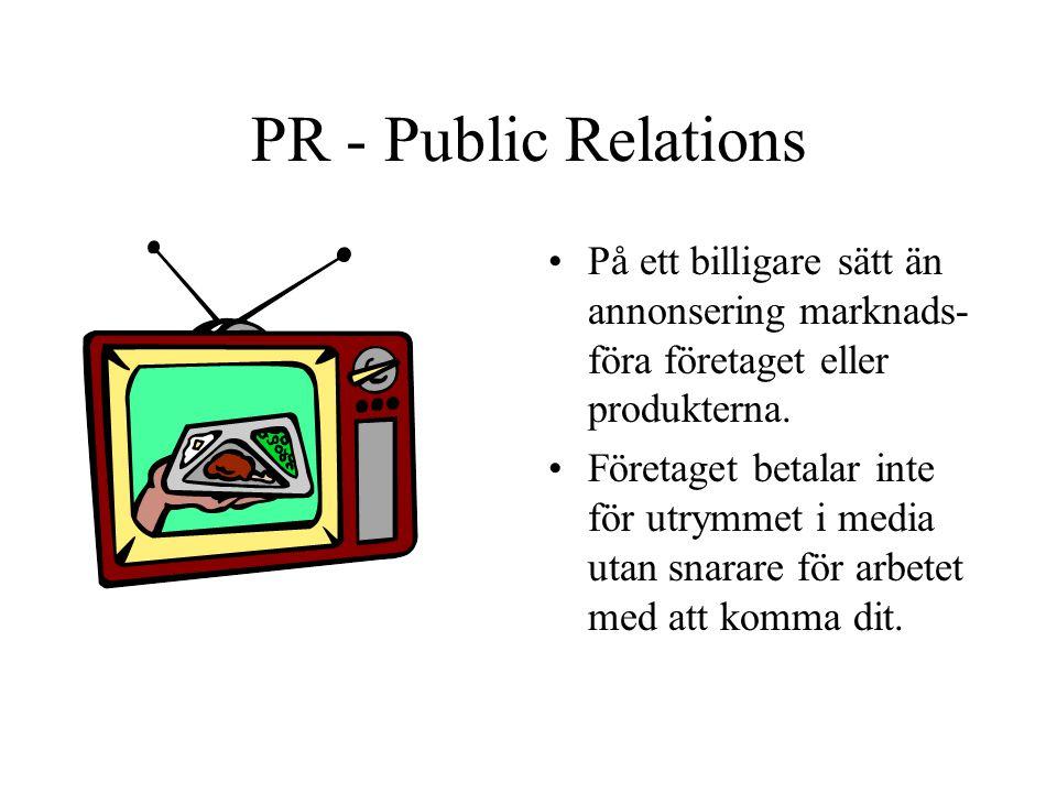 PR - Public Relations På ett billigare sätt än annonsering marknads- föra företaget eller produkterna. Företaget betalar inte för utrymmet i media uta