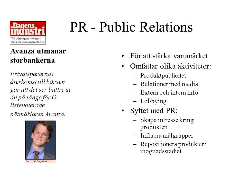 För att stärka varumärket Omfattar olika aktiviteter: –Produktpublicitet –Relationer med media –Extern och intern info –Lobbying Syftet med PR: –Skapa