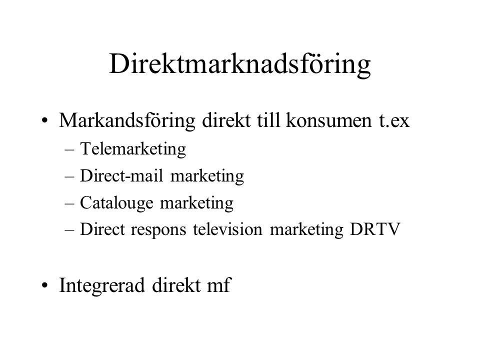 Direktmarknadsföring Markandsföring direkt till konsumen t.ex –Telemarketing –Direct-mail marketing –Catalouge marketing –Direct respons television ma