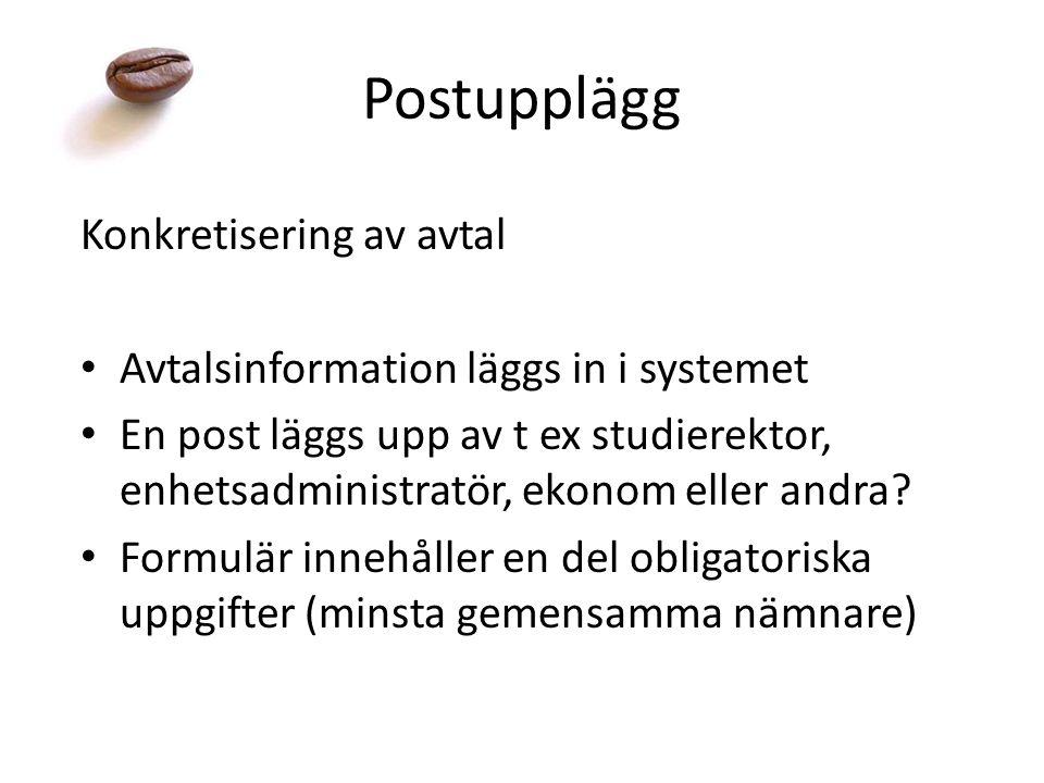Postupplägg Konkretisering av avtal Avtalsinformation läggs in i systemet En post läggs upp av t ex studierektor, enhetsadministratör, ekonom eller andra.