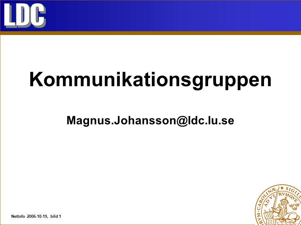 NetInfo 2006-10-19, bild 1 Kommunikationsgruppen Magnus.Johansson@ldc.lu.se