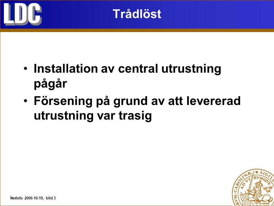 NetInfo 2006-10-19, bild 3 Trådlöst Installation av central utrustning pågår Försening på grund av att levererad utrustning var trasig