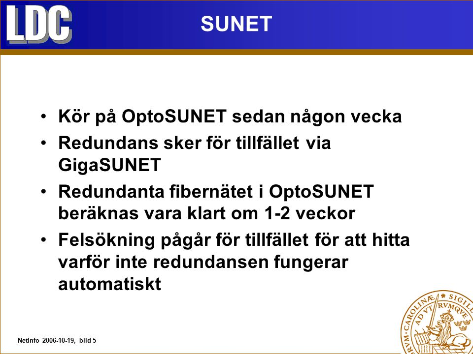 NetInfo 2006-10-19, bild 5 SUNET Kör på OptoSUNET sedan någon vecka Redundans sker för tillfället via GigaSUNET Redundanta fibernätet i OptoSUNET berä