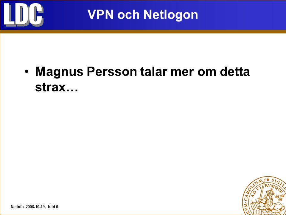 NetInfo 2006-10-19, bild 6 VPN och Netlogon Magnus Persson talar mer om detta strax…