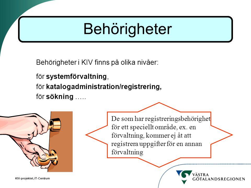 KIV-projektet, IT-Centrum Behörigheter i KIV finns på olika nivåer: för systemförvaltning, för katalogadministration/registrering, för sökning ….. De