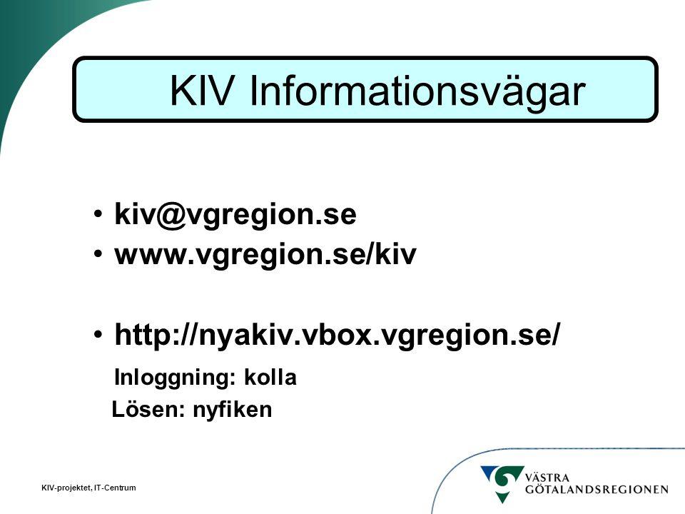 KIV-projektet, IT-Centrum kiv@vgregion.se www.vgregion.se/kiv http://nyakiv.vbox.vgregion.se/ Inloggning: kolla Lösen: nyfiken KIV Informationsvägar