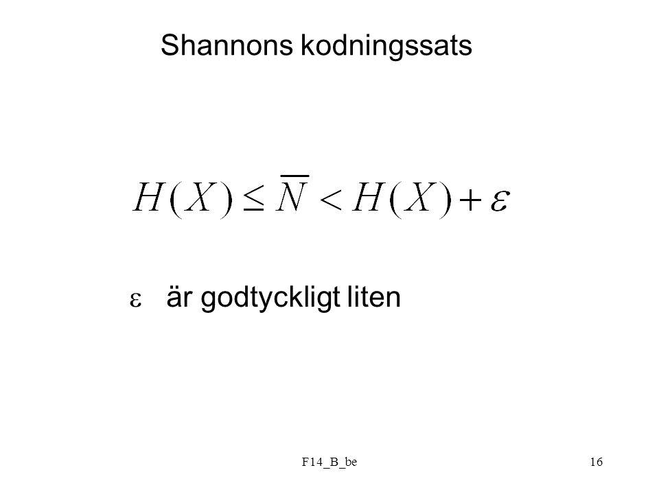 F14_B_be16 Shannons kodningssats  är godtyckligt liten