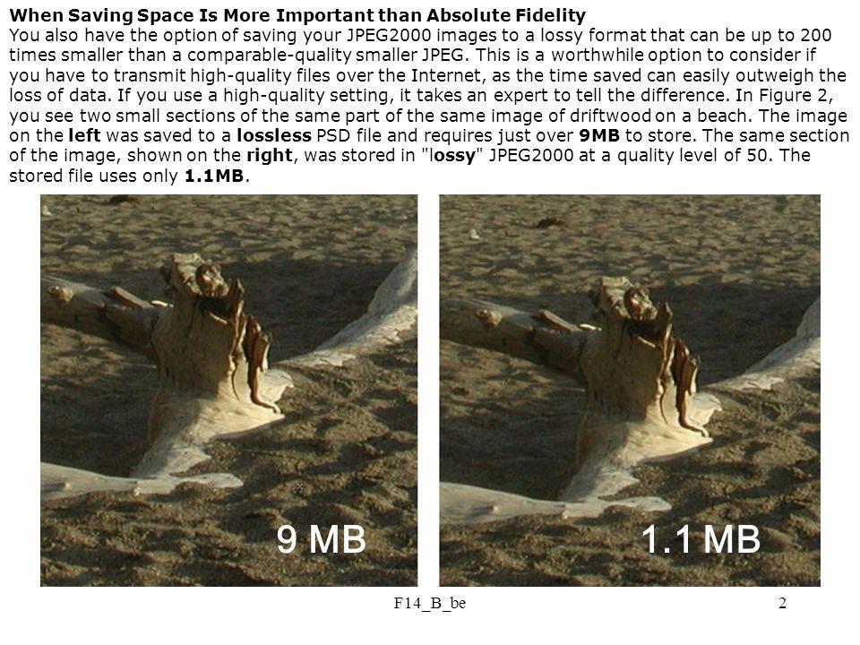 F14_B_be3 Jpeg 28 kB 52 kB 98 kB 0.60 bit/pixel 1.17 bit/pixel 0.88 bit/pixel