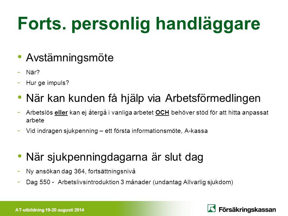 AT-utbildning 19-20 augusti 2014 Forts. personlig handläggare Avstämningsmöte - När? - Hur ge impuls? När kan kunden få hjälp via Arbetsförmedlingen -