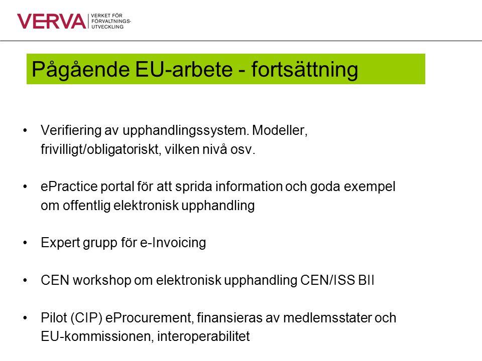 Pågående EU-arbete - fortsättning Verifiering av upphandlingssystem. Modeller, frivilligt/obligatoriskt, vilken nivå osv. ePractice portal för att spr