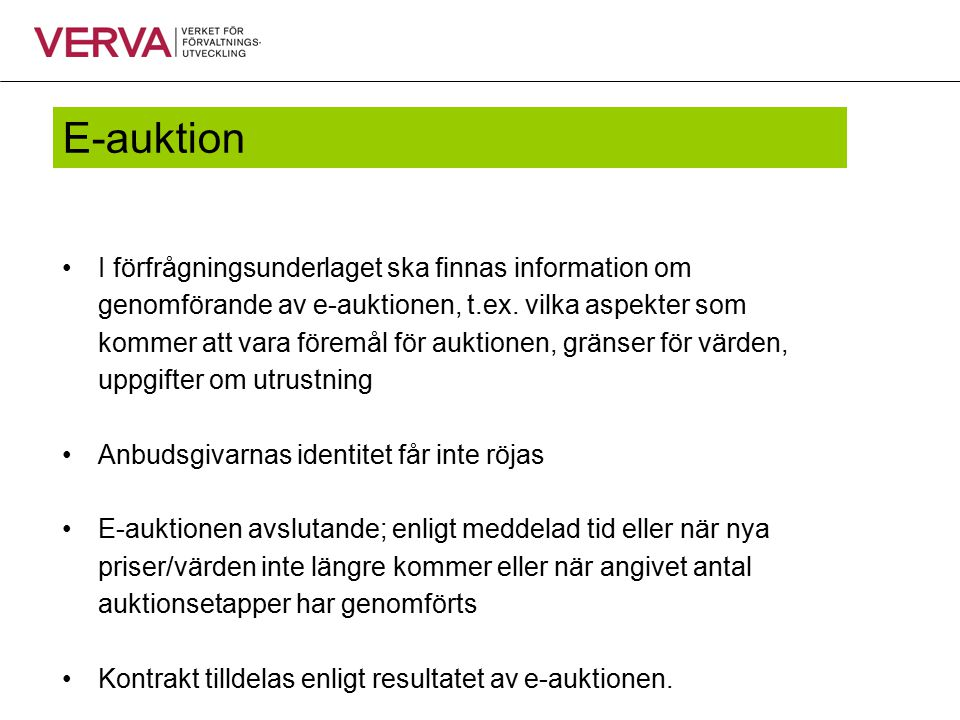 E-auktion I förfrågningsunderlaget ska finnas information om genomförande av e-auktionen, t.ex. vilka aspekter som kommer att vara föremål för auktion