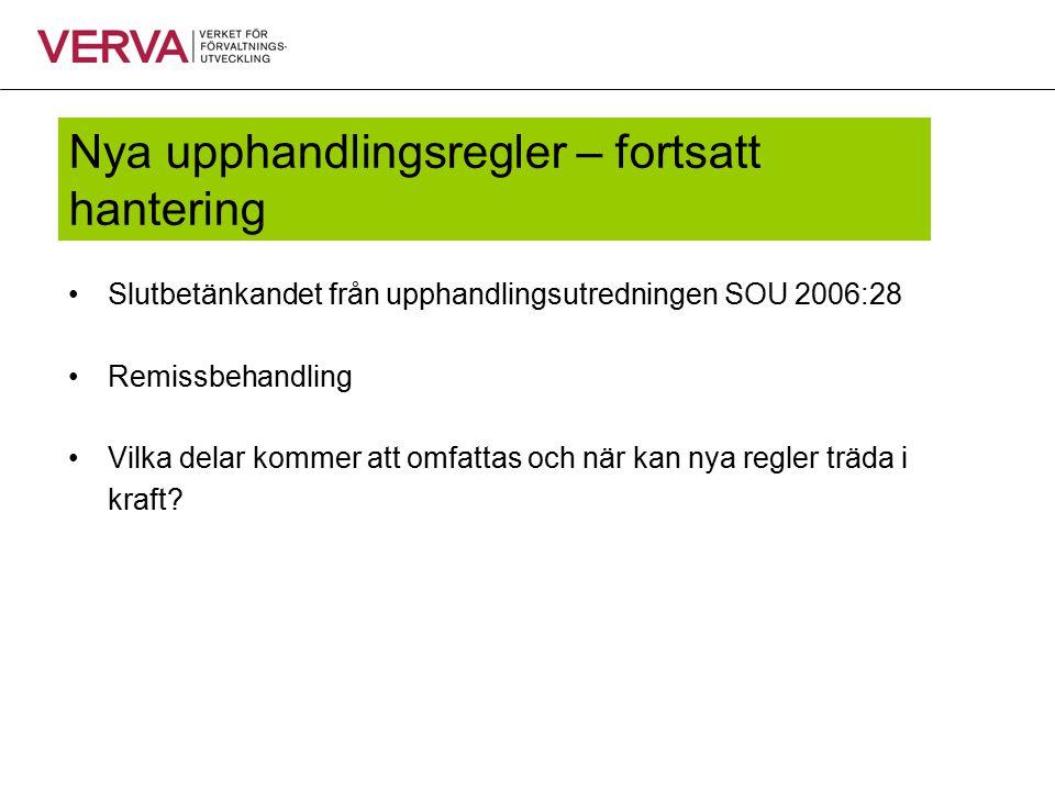Nya upphandlingsregler – fortsatt hantering Slutbetänkandet från upphandlingsutredningen SOU 2006:28 Remissbehandling Vilka delar kommer att omfattas