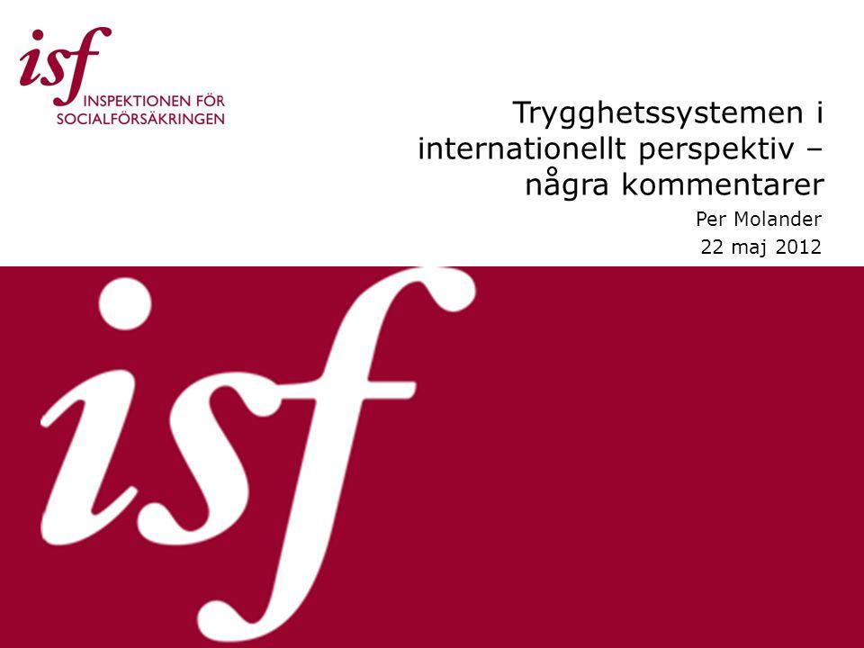 Trygghetssystemen i internationellt perspektiv – några kommentarer Per Molander 22 maj 2012