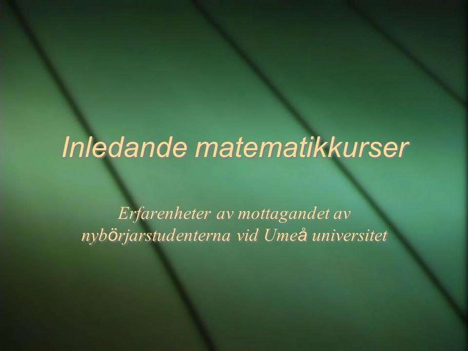 Inledande matematikkurser Erfarenheter av mottagandet av nyb ö rjarstudenterna vid Ume å universitet