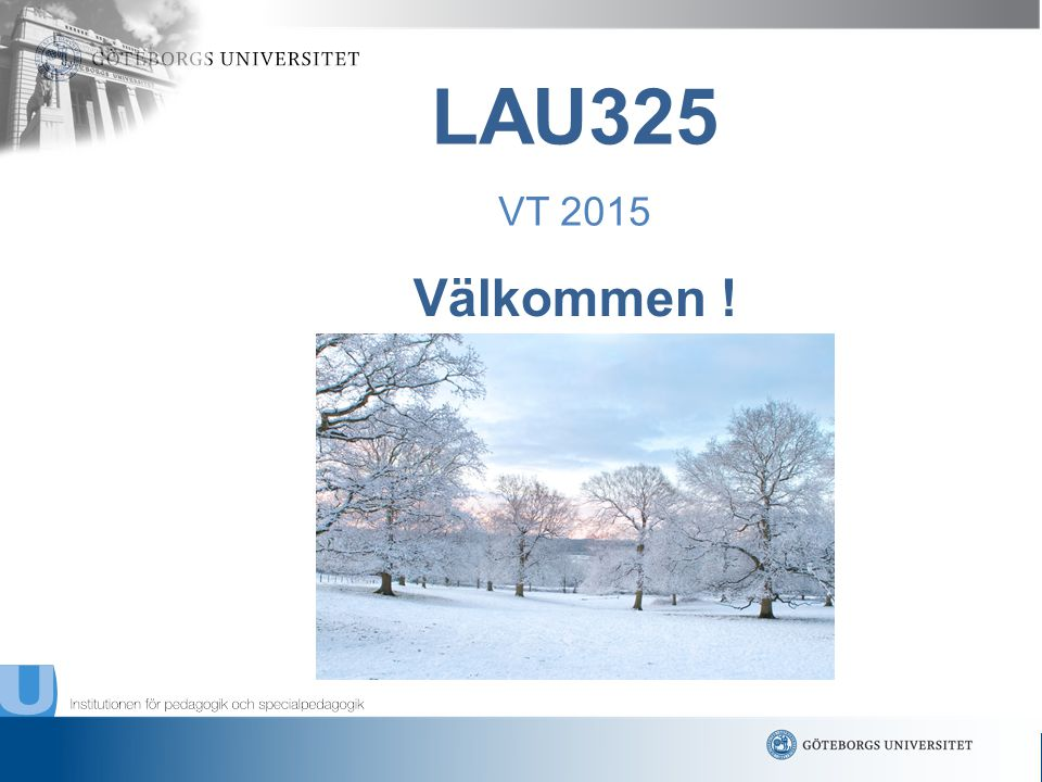 www.gu.se Inger Lindvall, kursansvarig Anette Wahlandt, kursledare ********* Barbro Ericsson, kursadministratör Björn Flising, studievägledare Lena Lundholm, VFU-ansvarig, LUN 2