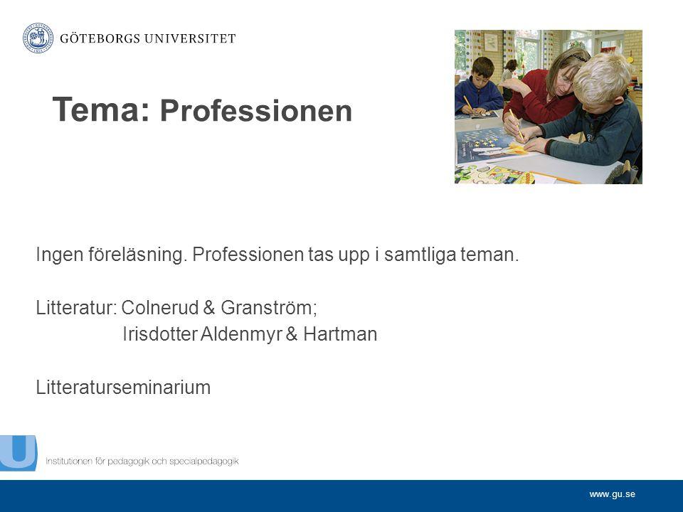 www.gu.se Ingen föreläsning. Professionen tas upp i samtliga teman. Litteratur: Colnerud & Granström; Irisdotter Aldenmyr & Hartman Litteraturseminari