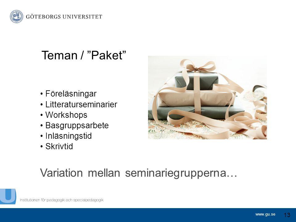 www.gu.se Teman / Paket Föreläsningar Litteraturseminarier Workshops Basgruppsarbete Inläsningstid Skrivtid Variation mellan seminariegrupperna… 13