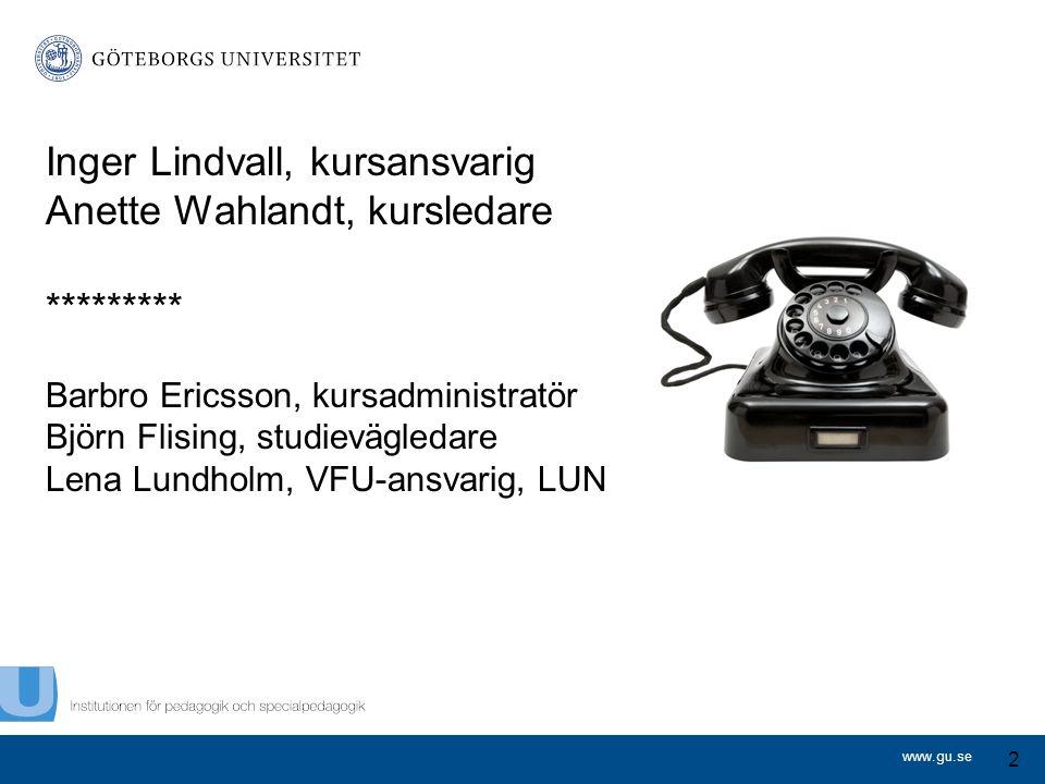 www.gu.se Inger Lindvall, kursansvarig Anette Wahlandt, kursledare ********* Barbro Ericsson, kursadministratör Björn Flising, studievägledare Lena Lu