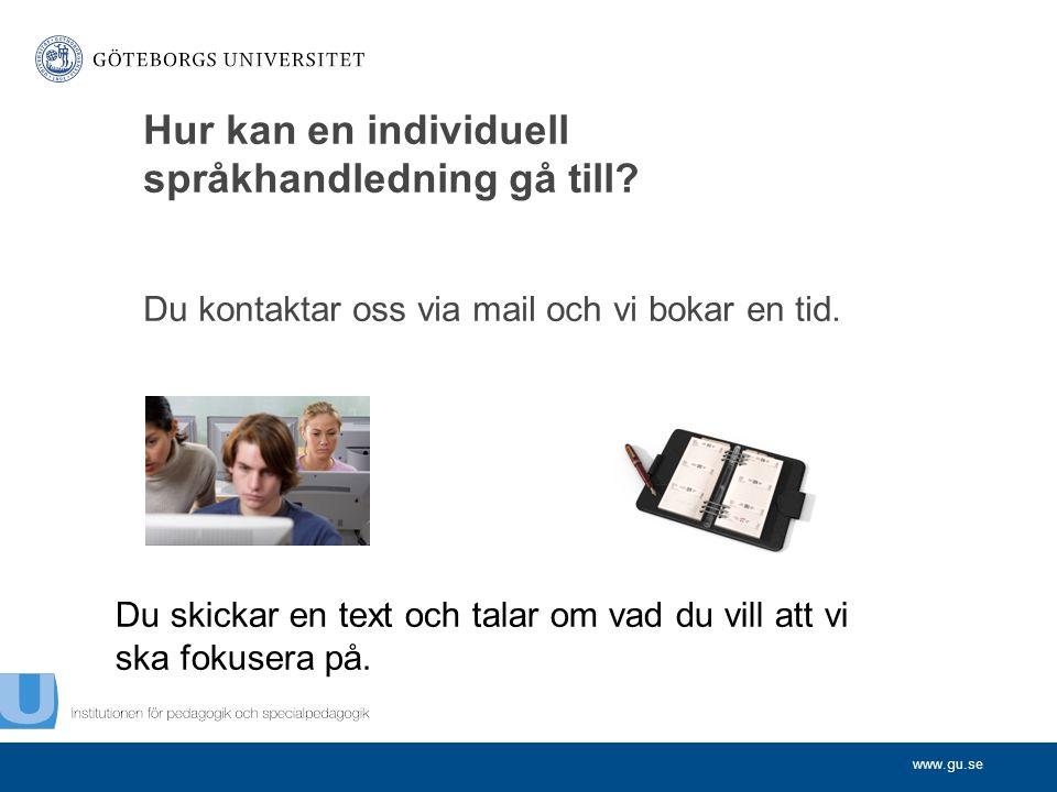 www.gu.se Hur kan en individuell språkhandledning gå till? Du kontaktar oss via mail och vi bokar en tid. Du skickar en text och talar om vad du vill