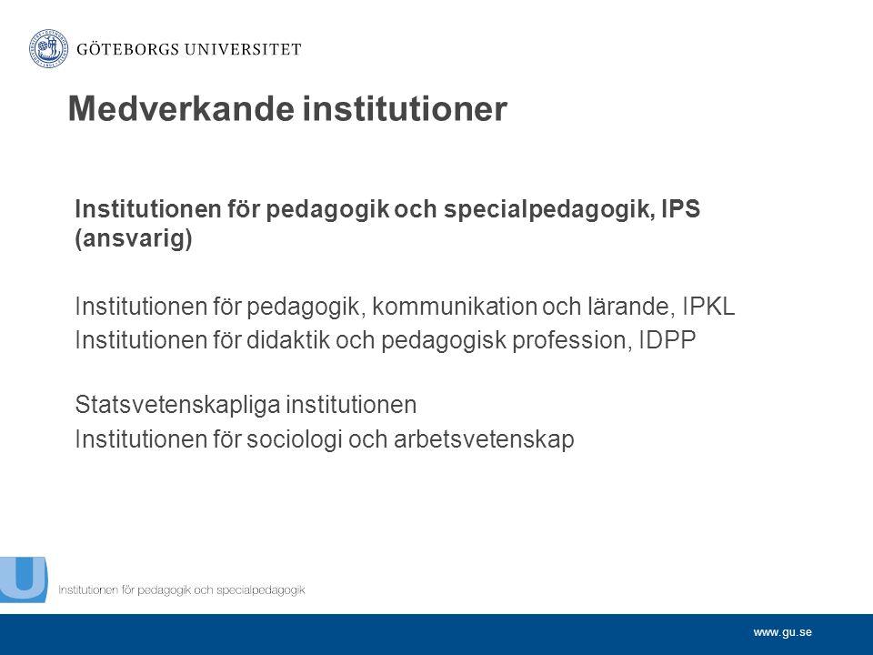 www.gu.se Institutionen för pedagogik och specialpedagogik, IPS (ansvarig) Institutionen för pedagogik, kommunikation och lärande, IPKL Institutionen