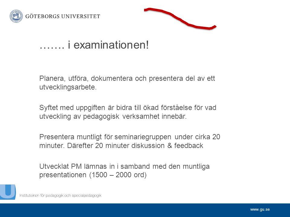 www.gu.se ……. i examinationen! Planera, utföra, dokumentera och presentera del av ett utvecklingsarbete. Syftet med uppgiften är bidra till ökad först