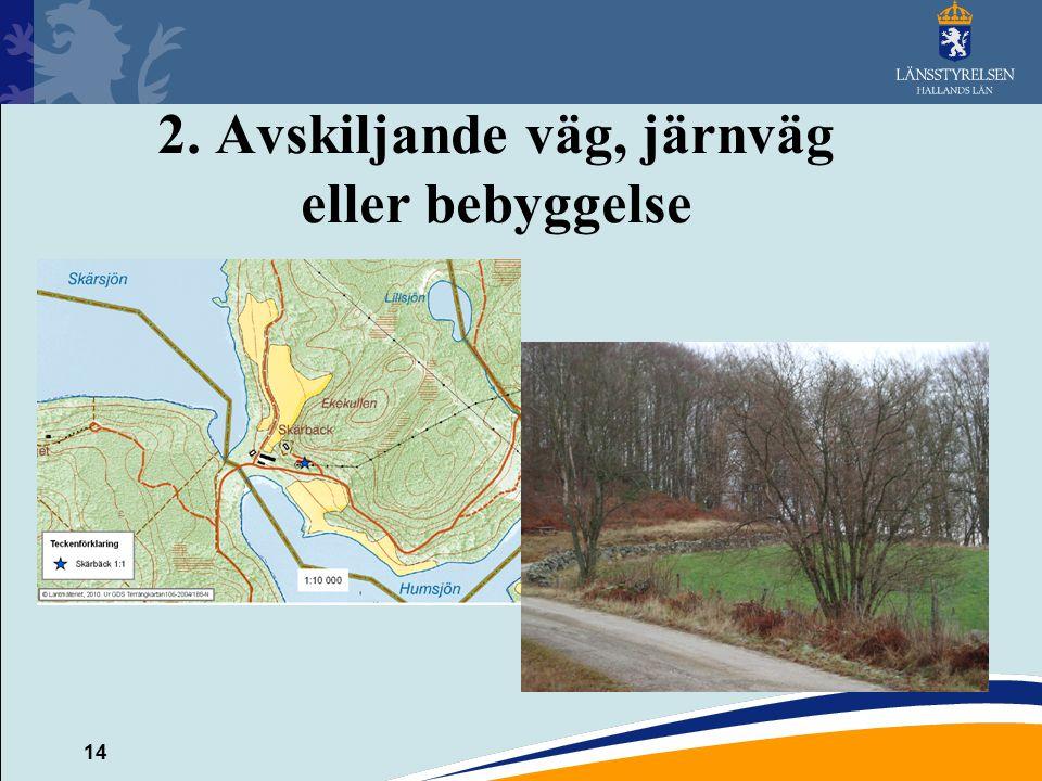 14 2. Avskiljande väg, järnväg eller bebyggelse