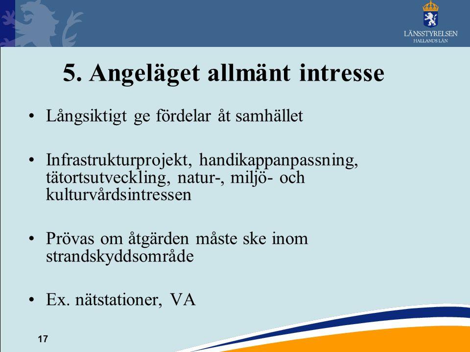 17 5. Angeläget allmänt intresse Långsiktigt ge fördelar åt samhället Infrastrukturprojekt, handikappanpassning, tätortsutveckling, natur-, miljö- och