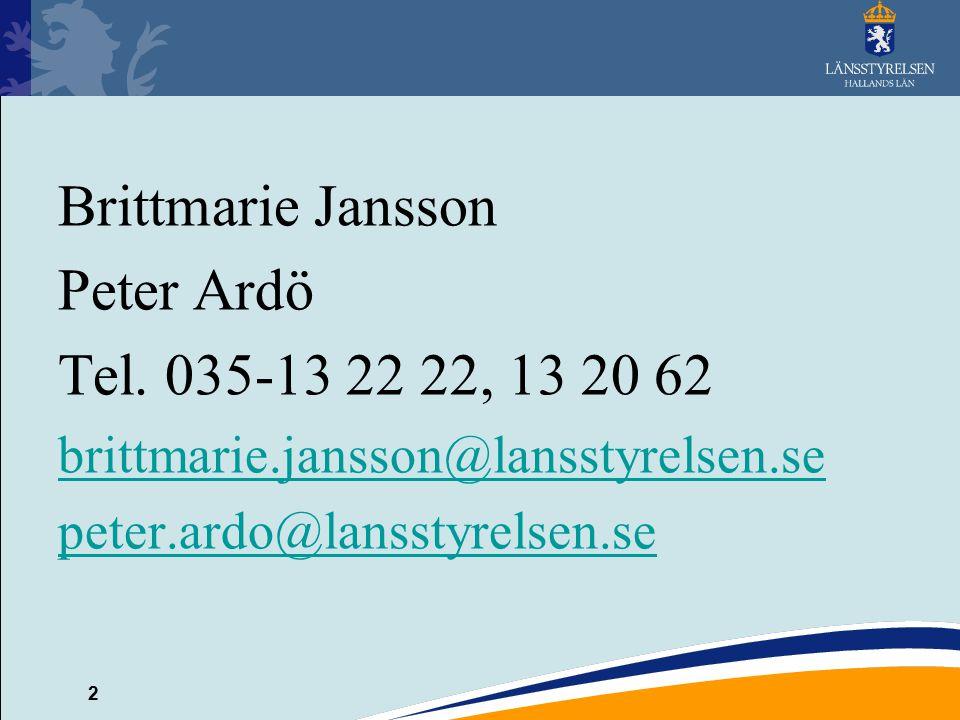 2 Brittmarie Jansson Peter Ardö Tel. 035-13 22 22, 13 20 62 brittmarie.jansson@lansstyrelsen.se peter.ardo@lansstyrelsen.se