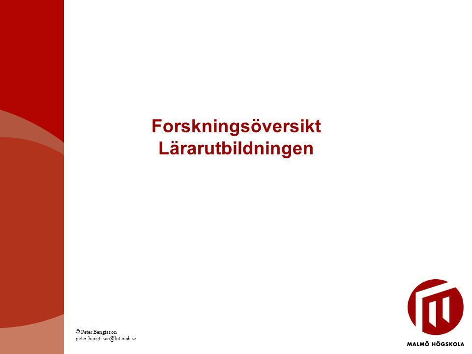 Forskningsöversikt Lärarutbildningen  Peter Bengtsson peter.bengtsson@lut.mah.se