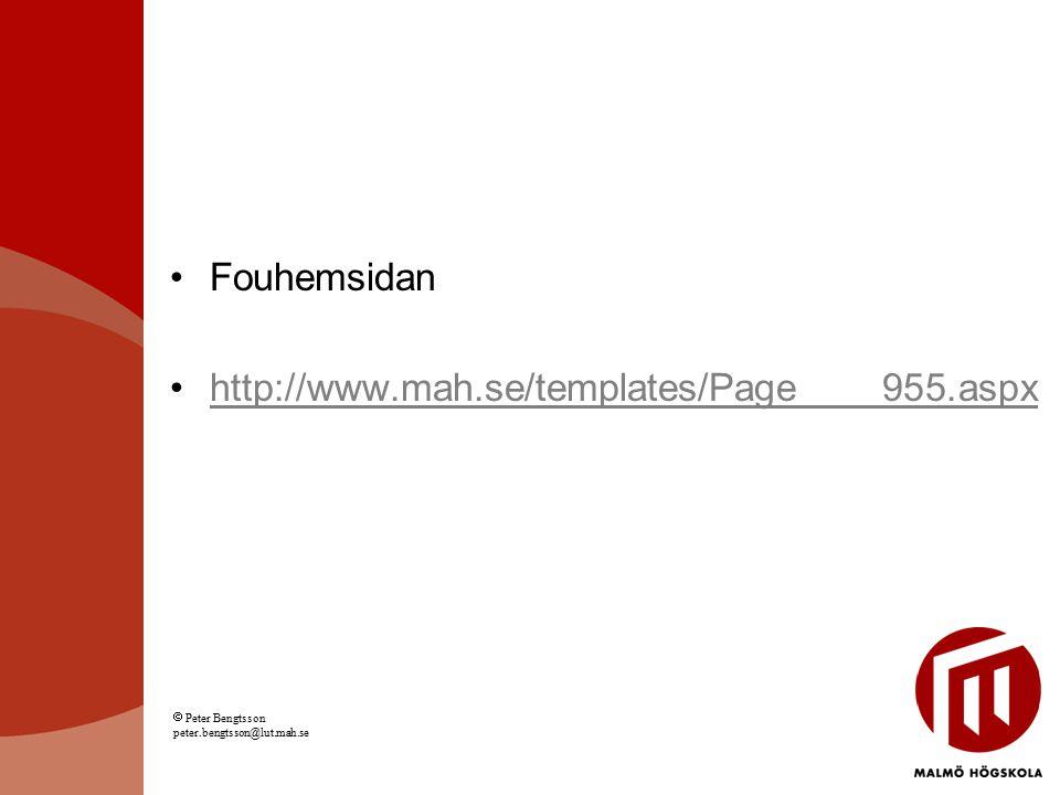 Fouhemsidan http://www.mah.se/templates/Page____955.aspx  Peter Bengtsson peter.bengtsson@lut.mah.se