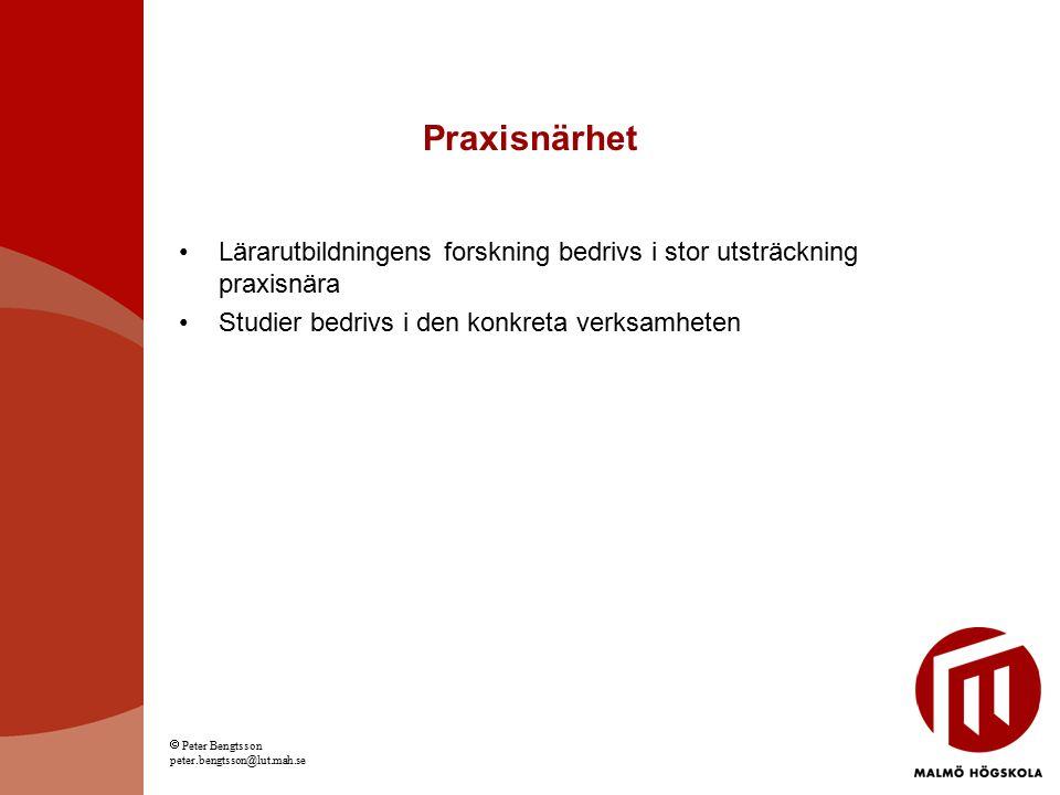 Praxisnärhet Lärarutbildningens forskning bedrivs i stor utsträckning praxisnära Studier bedrivs i den konkreta verksamheten  Peter Bengtsson peter.b