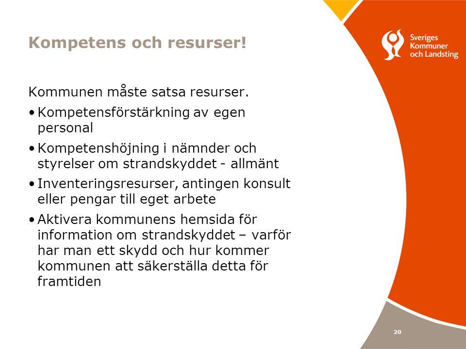 Kompetens och resurser. Kommunen måste satsa resurser.