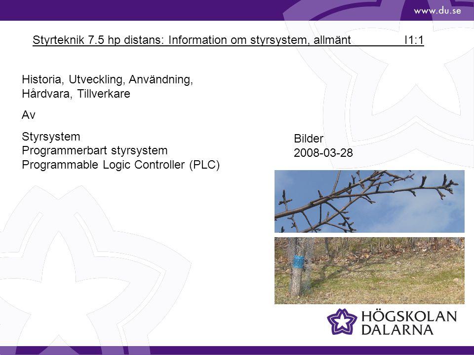 Styrteknik 7.5 hp distans: Information om styrsystem, allmänt I1:2 Från: http://sv.wikipedia.org/wiki/Programmerbart_styrsystem