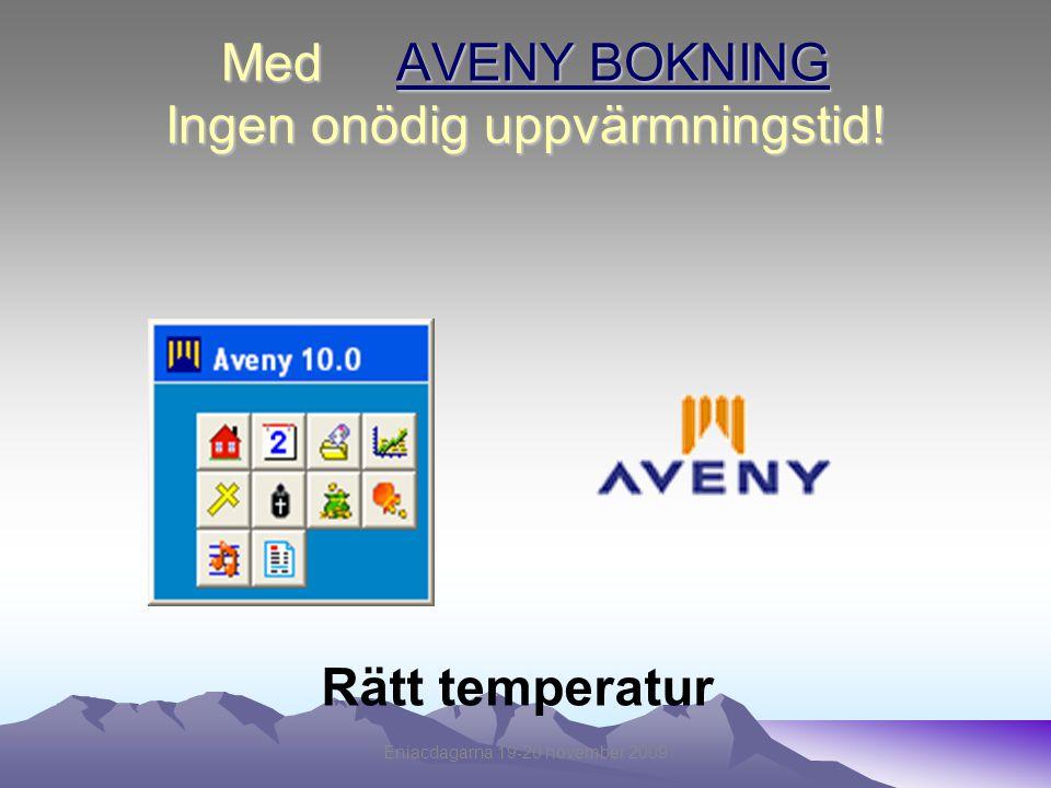 Med AVENY BOKNING Ingen onödig uppvärmningstid! Rätt temperatur Eniacdagarna 19-20 november 2009