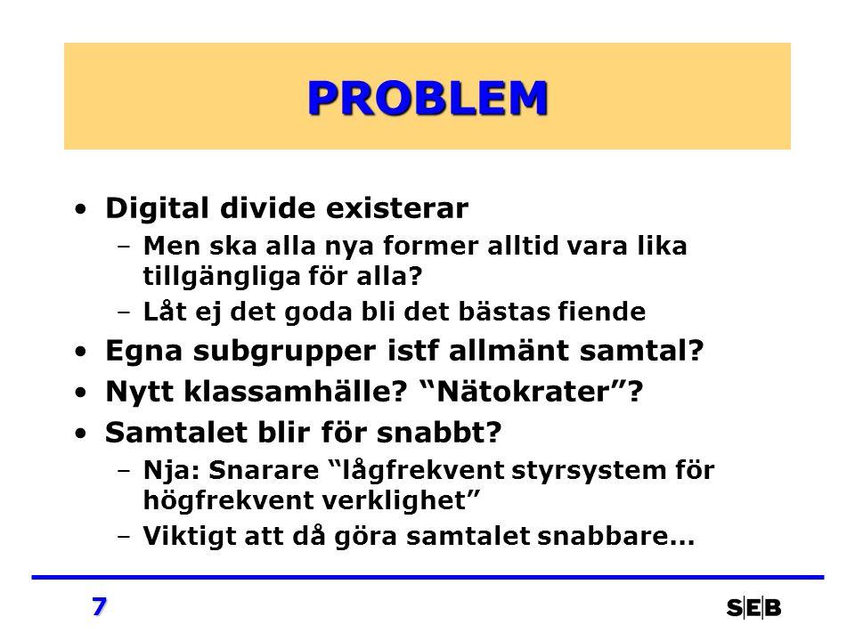 7 PROBLEM Digital divide existerar –Men ska alla nya former alltid vara lika tillgängliga för alla.