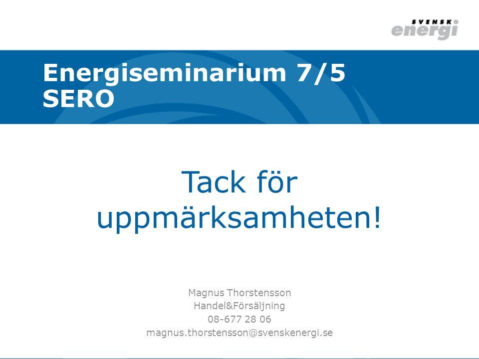 Tack för uppmärksamheten! Magnus Thorstensson Handel&Försäljning 08-677 28 06 magnus.thorstensson@svenskenergi.se Energiseminarium 7/5 SERO
