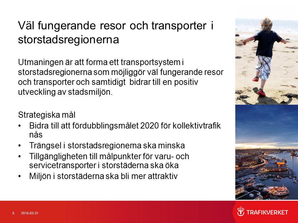 52015-03-31 Väl fungerande resor och transporter i storstadsregionerna Utmaningen är att forma ett transportsystem i storstadsregionerna som möjliggör