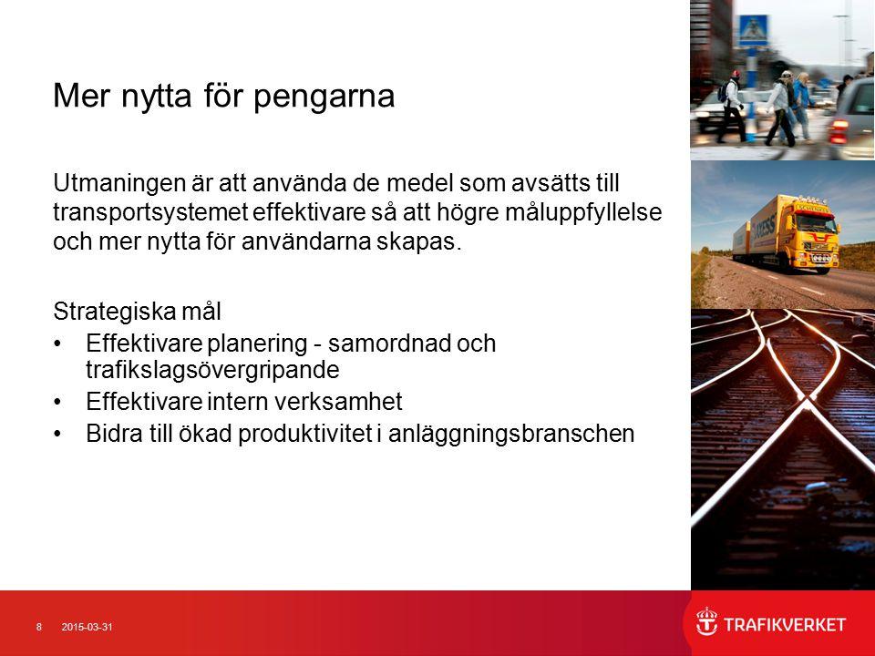 82015-03-31 Mer nytta för pengarna Utmaningen är att använda de medel som avsätts till transportsystemet effektivare så att högre måluppfyllelse och m