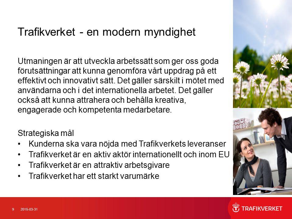 92015-03-31 Trafikverket - en modern myndighet Utmaningen är att utveckla arbetssätt som ger oss goda förutsättningar att kunna genomföra vårt uppdrag