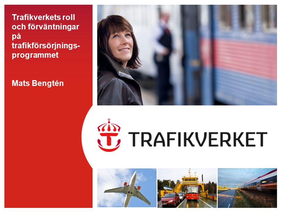 Trafikverkets roll och förväntningar på trafikförsörjnings- programmet Mats Bengtén
