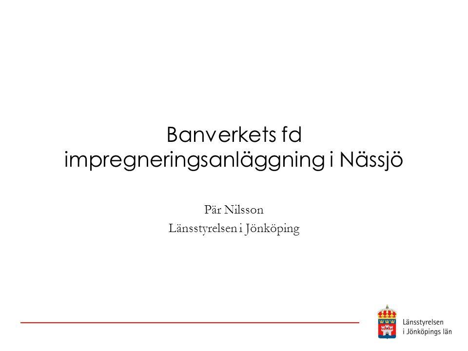 Banverkets fd impregneringsanläggning i Nässjö Pär Nilsson Länsstyrelsen i Jönköping