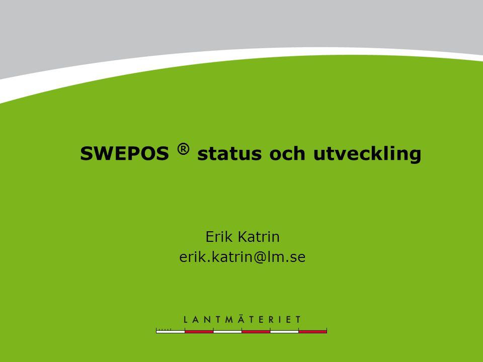 SWEPOS ® status och utveckling Erik Katrin erik.katrin@lm.se