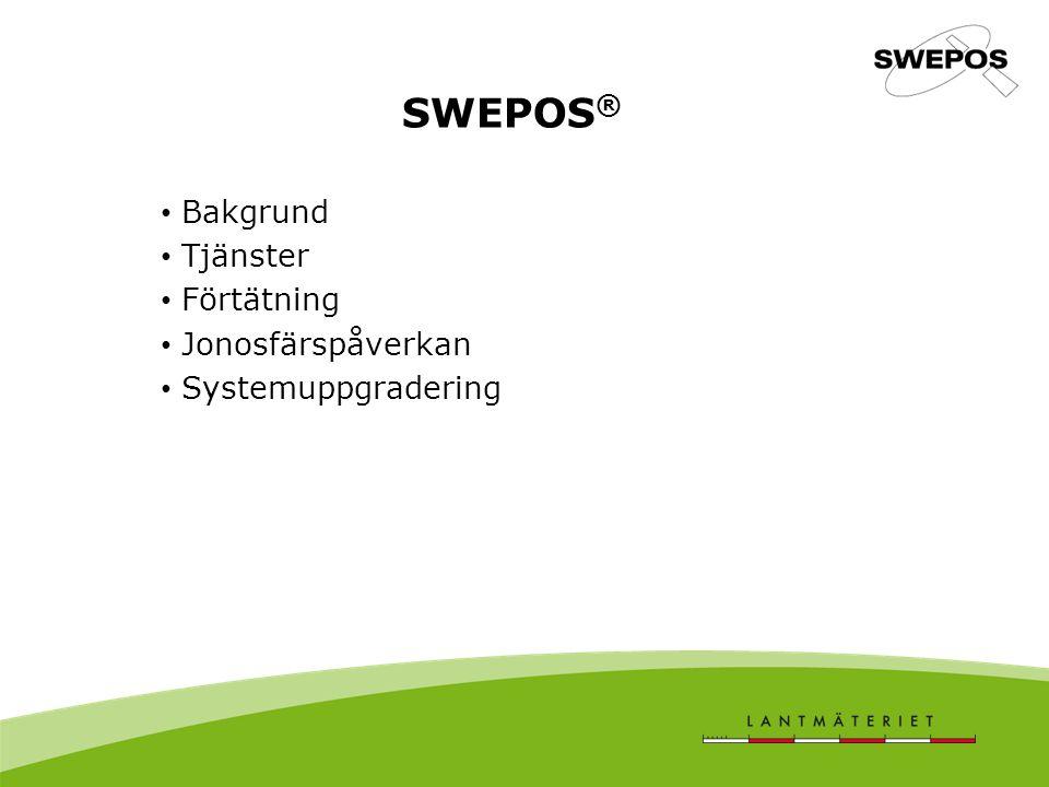 Bakgrund Tjänster Förtätning Jonosfärspåverkan Systemuppgradering SWEPOS ®