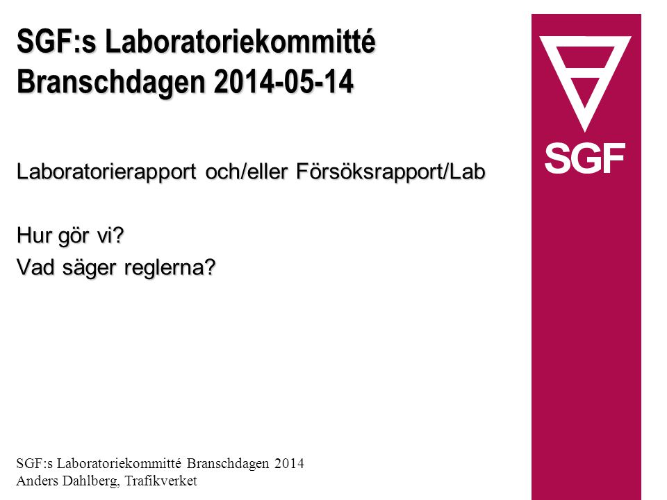 SGF:s Laboratoriekommitté Branschdagen 2014-05-14 Laboratorierapport och/eller Försöksrapport/Lab Hur gör vi.