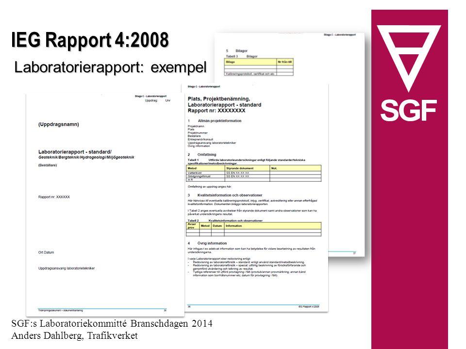 IEG Rapport 4:2008: Försöksrapport/Lab: En Försöksrapport/Lab har i huvudsyfte att samla alla i projektet utförda laboratorieförsök, d v s alla Laboratorierapporter.