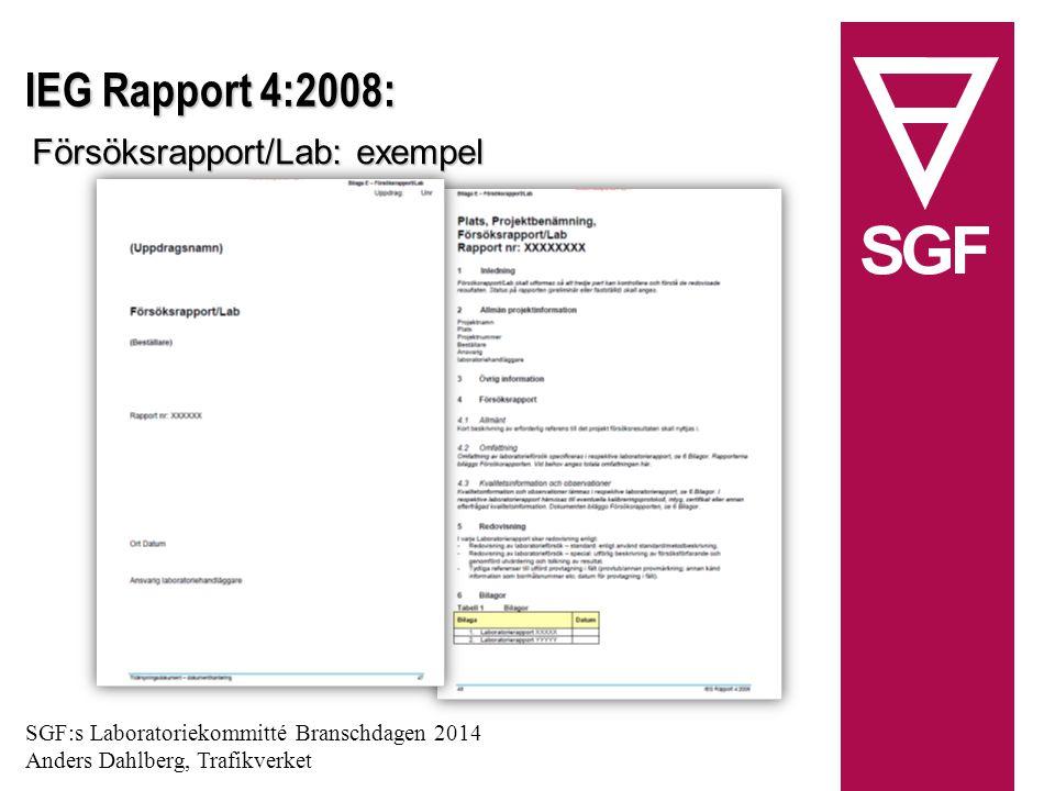 IEG Rapport 4:2008: Försöksrapport/Lab: exempel SGF:s Laboratoriekommitté Branschdagen 2014 Anders Dahlberg, Trafikverket