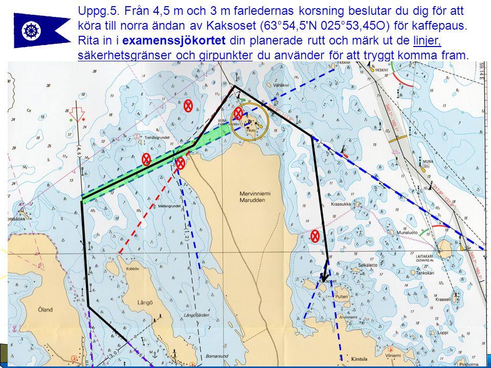 7 Copyright Suomen Navigaatioliitto, 2007 Uppg.5. Från 4,5 m och 3 m farledernas korsning beslutar du dig för att köra till norra ändan av Kaksoset (6