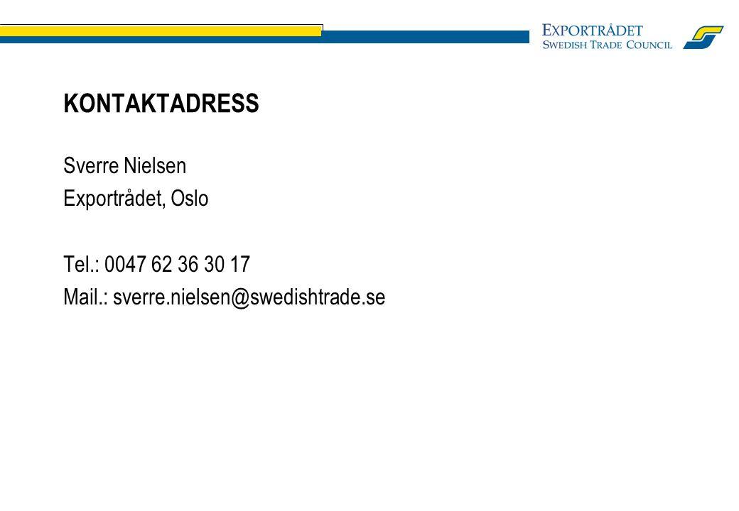 KONTAKTADRESS Sverre Nielsen Exportrådet, Oslo Tel.: 0047 62 36 30 17 Mail.: sverre.nielsen@swedishtrade.se